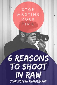 Stop Wasting Your Time - 6 Reasons Why to Shoot in RAW - Your Modern Photography