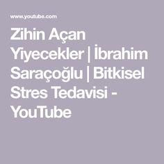 Zihin Açan Yiyecekler   İbrahim Saraçoğlu   Bitkisel Stres Tedavisi - YouTube You Youtube