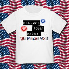 Welcome Home Daddy! Many Welcome Home designs available...