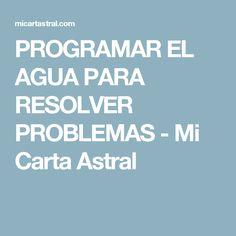 PROGRAMAR EL AGUA PARA RESOLVER PROBLEMAS - Mi Carta Astral