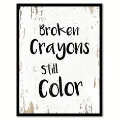 Broken crayons still color Motivation Quote Saying Gift Ideas Home Decor Wall Art