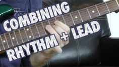 How to Combine Rhythm and Lead Playing -- Learn how to add lead lines into your rhythm playing by taking simple triad and seventh arpeggio licks, linking them together and adding them to chords voicings.