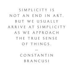 Simplicity is not an end in art. But we usually arrive at simplicity as we approach the true sense of things. The Words, Cool Words, Words Quotes, Me Quotes, Sayings, Artist Quotes, Word Up, Quotable Quotes, Beautiful Words