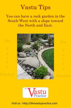 You can have a rock garden in the South-West with a slope toward the North and East.