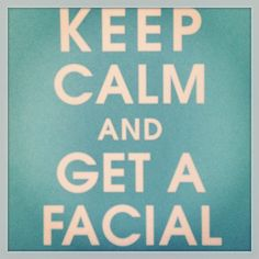 Keep Calm & get a Facial
