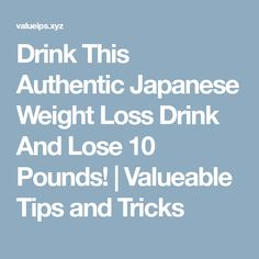 Drink This Authentic Japanese Weight Loss Drink And Lose 10 Pounds! | Valueable Tips and Tricks