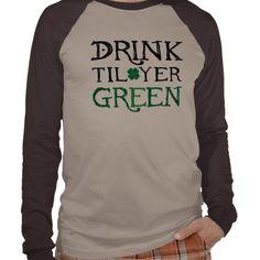 Drink Til Yer Green Tshirts - http://www.zazzle.com/drink_til_yer_green_tshirts-235189072875337186?view=113992183018452419=238799965262331135