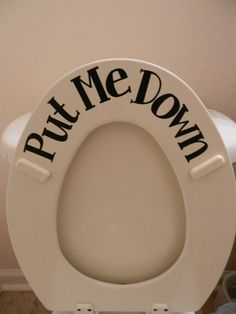 Put Me Down toilet decal by TheSweetPinkBowtique on Etsy, $3.99... Buying!! I hate that I have to remind constantly. This should do it!
