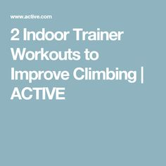 2 Indoor Trainer Workouts to Improve Climbing | ACTIVE