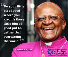 Do your little bit of good where you are; it's those little bits of good put together that overwhelm the world. Give Volunteer, Charity Quotes, Great Quotes, Inspirational Quotes, Desmond Tutu, Put Together, What Inspires You, Martin Luther King, Champion