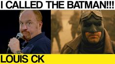 I called The Bat Man - Louis CK
