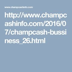 http://www.champcashinfo.com/2016/07/champcash-bussiness_26.html