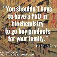 """""""You shouldn't have to have a PhD in biochemistry to go buy products for your family."""" #switchtosafer #TheHumanExperiment #saferproducts /www.thehumanexperiment.com"""