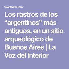 """Los rastros de los """"argentinos"""" más antiguos, en un sitio arqueológico de Buenos Aires   La Voz del Interior"""
