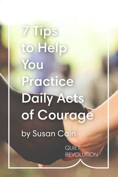 Susan Cain on how you can practice small, daily acts of bravery → http://www.quietrev.com/how-to-be-courageous/?utm_medium=social&utm_source=pinterest.com&utm_campaign=feature+life&utm_content=qr+pinterest
