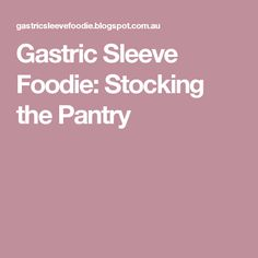 Gastric Sleeve Foodie: Stocking the Pantry Bariatric Eating, Bariatric Recipes, Bariatric Surgery, Diet Recipes, Recipies, Gastric Sleeve Diet, Gastric Sleeve Surgery, Vsg Diet, Vertical Sleeve Gastrectomy