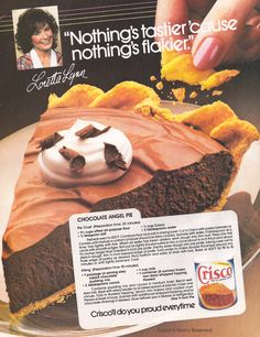 Loretta Lynn pedaling Crisco in the 80s. I guess her pie making improved because this looks delish. Anyone who has seen Coal Miner's Daughter knows what I'm talking about.