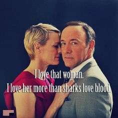 """""""I love that woman. I lover her more than sharks love blood."""""""