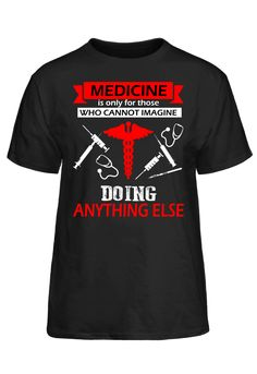 Medicine Is Only Cannot Be Those Who Cannot Imagine Doing Anything Else T-Shirt