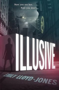 Illusive by Emily Lloyd-Jones | Publisher: Little, Brown Books for Young Readers | Publication Date: July 15, 2014 | www.emilylloydjones.com | #YA Science Fiction #Thriller