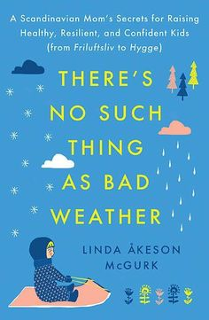 """There's No Such Thing as Bad Weather: A Scandinavian Mom's Secrets for Raising Healthy, Resilient and Confident Kids. """"Bringing Up Bébé meets Last Child in the Woods in this lively, insightful memoir about a mother who sets out to discover if the nature-c"""