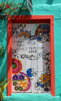 """Because everything that's made with love, blooms."" Olinda, Pernambuco, Brazil Cool idea for a gate to a garden Cool Doors, Unique Doors, Door Knockers, Door Knobs, Porte Cochere, When One Door Closes, Painted Doors, Closed Doors, Doorway"
