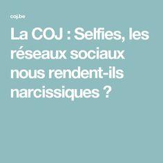 La COJ : Selfies, les réseaux sociaux nous rendent-ils narcissiques ?