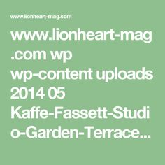 www.lionheart-mag.com wp wp-content uploads 2014 05 Kaffe-Fassett-Studio-Garden-Terrace.jpg