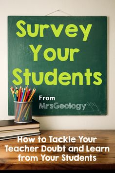 Survey Your Students: Tackle Teacher Doubt and Learn from Your Students. How to write a meaningful survey, share it with your students, and learn from the results.