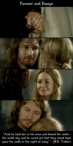 One of the most beautiful lines in the book. I have ALWAYS loved the two of them. After all that Faramir went through, and all the friendzoning Aragorn did to Eowyn, I was always so glad they found each other.