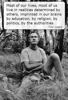Timothy Leary, free thinker, guru to many, acid man. Words Quotes, Wise Words, Me Quotes, Sayings, Jean Piaget, Timothy Leary, Inspire Me, Life Lessons, Favorite Quotes