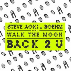 Steve Aoki & Boehm feat. Walk the Moon - Back 2 U