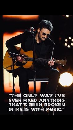 The only way I've ever fixed anything that's been broken in me is with music. Eric Church, My Church, Church Music, Music Is My Escape, Music Is Life, Country Strong, Country Life, Route 91, My Favorite Music