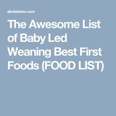 The Awesome List of Baby Led Weaning Best First Foods (FOOD LIST)
