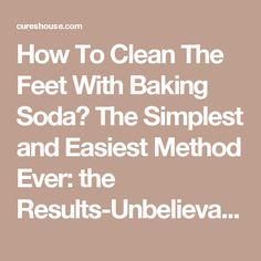 How To Clean The Feet With Baking Soda? The Simplest and Easiest Method Ever: the Results-Unbelievable! - Cures House