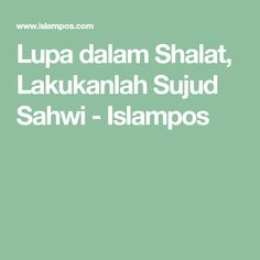 Lupa dalam Shalat, Lakukanlah Sujud Sahwi - Islampos