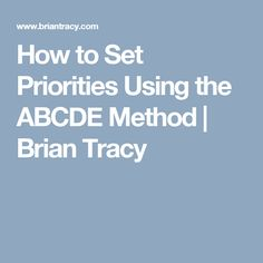 How to Set Priorities Using the ABCDE Method | Brian Tracy