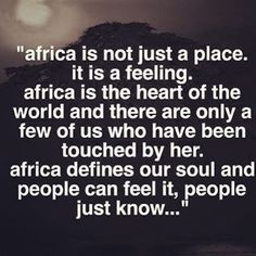 """"""" Every place I visit in Africa I feel like my soul awakes. The joy seeps through my pores and I feel complete and happy. What draws you to Africa and why? African Culture, African History, Kenya, Africa Quotes, Quotes About Africa, Quotes To Live By, Life Quotes, Cap Vert, African Proverb"""