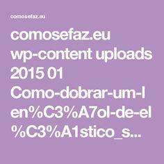 comosefaz.eu wp-content uploads 2015 01 Como-dobrar-um-len%C3%A7ol-de-el%C3%A1stico_small.jpeg