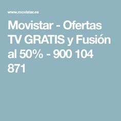 Movistar  - Ofertas TV GRATIS y Fusión al 50% - 900 104 871