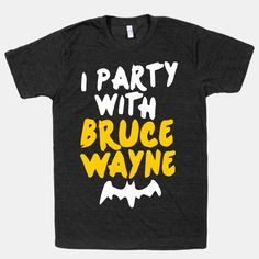 I Party With Bruce Wayne #Batman