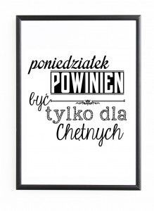 """PLAKAT W RAMIE """"PONIEDZIAŁEK POWINIEN BYĆ TYLKO DLA CHĘTNYCH Weekend Humor, Real Life Quotes, Human Emotions, Just Smile, Fashion Quotes, Wtf Funny, Good Thoughts, Motto, Funny Quotes"""