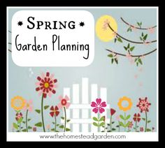 Spring Garden Planning, plus DETAILED lists of how to grow veggies, herbs, and fruits! Great website!