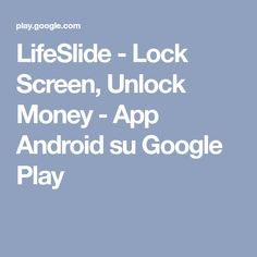 LifeSlide - Lock Screen, Unlock Money - App Android su Google Play Android Apps, Earn Money, Google Play, Shit Happens, This Or That Questions, Fitness, Make Money, Keep Fit, Health Fitness