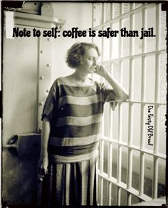 Coffee is safer than jail. Ain't that the truth?!  #coffee #funny