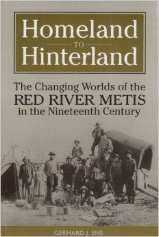 Homeland to Hinterland: The Changing Worlds of the Red River Metis in the Nineteenth Century: Gerhard Ens: 9780802078223: Amazon.com: Books