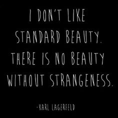 """""""I don't like standard beauty there is no beauty without strangemess."""" -Karl Lagerfeld."""