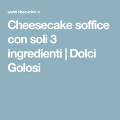 Cheesecake soffice con soli 3 ingredienti | Dolci Golosi Cheesecake, Biscotti, Buffet, Food Porn, Food And Drink, Drinks, Desserts, Recipes, Mary