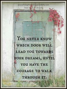 """"""" You never know which door will lead you towards your dreams, untill you have the courage to walk through it."""" #inspirational #words #growth"""