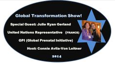 """The Global #TransformationSHOW! A Show You Do Not Want To Miss Out On. Special *STAR* Guest: Dr. #JulieRyanGerland A #UnitedNations Representative For #GPI """"Global Prenatal Initiative"""".   Join Our LIVE Interview From FRANCE On Google+ Video Broadcast Stream On February 14, 2014 @ 7:00 am PST. US  Connie Avila-Von Leitner Show #Producer & #Host Of The Global #TransformationSHOW Twitter: @Connie Avila-Von Leitner http://connieimage.synthasite.com/global-transformation-show.php"""